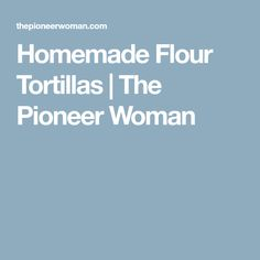 Homemade Flour Tortillas | The Pioneer Woman