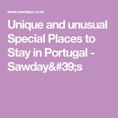 Unique and unusual Special Places to Stay in Portugal - Sawday's