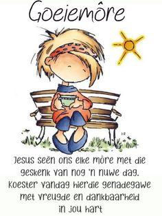 Good Morning Messages, Good Morning Wishes, Good Morning Quotes, Goeie More, Lekker Dag, Afrikaanse Quotes, Christian Messages, Cartoon Pics, Love You More