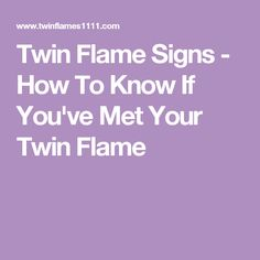Twin Flame Signs - How To Know If You've Met Your Twin Flame