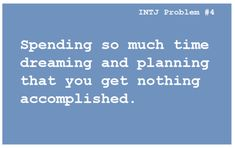 INTJ: all day, (nearly) every day