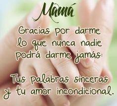 frases para agradecer a una madre   Mamá gracias por darme lo que nunca nadie podrá darme jamás: Tus ...