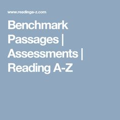 Benchmark Passages | Assessments | Reading A-Z