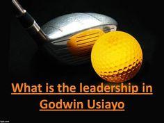 What is the leadership in Godwin Usiayo by godwin241304 via authorSTREAM