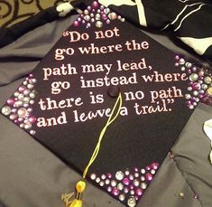 This is my graduation cap for 2014. I picked a quote that meant a lot for me.