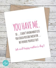Mother's Day Card Funny Card for Mom - You have me so I don't know what else you could possibly with for but knock yourself out ... by FlairandPaper on Etsy