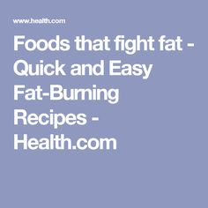 Foods that fight fat - Quick and Easy Fat-Burning Recipes - Health.com