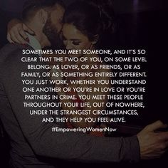 There's this chemistry that can't be explained when you meet the people that you're meant to keep in your life....