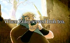 And he tossed it out the window when Zuko wasn't looking. Sorry, Zuko, Iroh should teach you a few things about tea-making...
