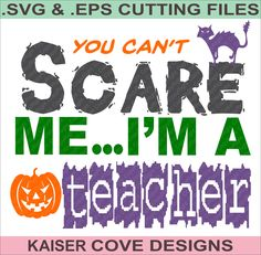 SVG,EPS Cutting File,You Can't Scare Me I'm A Teacher Cut File,Silhouette Cameo File,Cameo SVG,halloween svg,halloween eps,cameo design file by KaiserCoveDesigns on Etsy