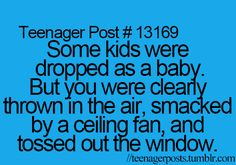 Hahaha - for some reason this made me think of when you were little and would throw your stuffed animals up in the air so they hit the fan and flew around the room!