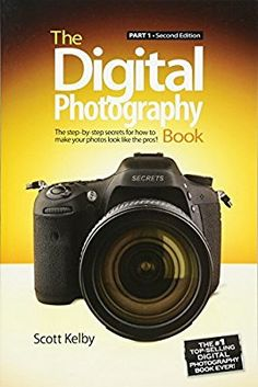 The Digital Photography Book: Part 1 (2nd Edition) 2nd Edition by Scott Kelby  (Author)