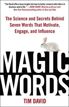 Magic Words: The Science and Secrets Behind Seven Words That Motivate, Engage, and Influence by Tim David, http://www.amazon.com/dp/B00INIXLRA/ref=cm_sw_r_pi_dp_QRDGub1YRCHBJ