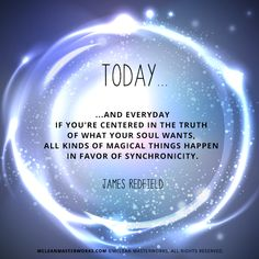 """""""If you're centered in the truth of what your soul wants, all kinds of magical things happen in favor of synchronicity."""" - James Redfield Very odd if you get it. Positive Affirmations, Positive Quotes, Positive Vibes, Positive Thoughts, Spiritual Awakening, Spiritual Quotes, Spiritual Meditation, Celestine Prophecy, 5am Club"""