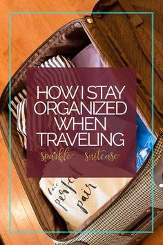 How I Stay Organized When Traveling sparkleinhersuitc...