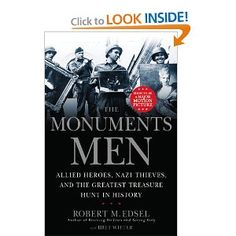 The Monuments Men: Allied Heroes, Nazi Thieves and the Greatest Treasure Hunt in History: Robert M. Edsel, Bret Witter