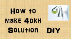 Prepare your own 4dkh solution   With Proof   DIY
