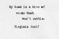 My head is a hive of words that won't settle.