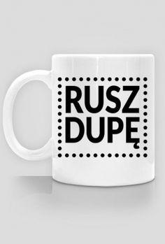 "Kubek z napisem ""RUSZ DUPĘ"" Cups, Memes, Tableware, Funny, Prints, Diy, Ideas, Mugs, Dinnerware"