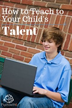 How to Teach to Your Child's Talent. Make the most of your child's strengths!