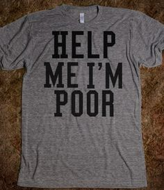 help me i'm poor  -bridesmaids