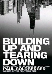 Building up and tearing down : reflections on the age of architecture, 2009.