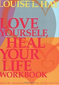 Love Yourself, Heal Your Life Workbook (Insight Guide) by Louise L. Hay