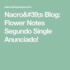 Nacro's Blog: Flower Notes Segundo Single Anunciado!