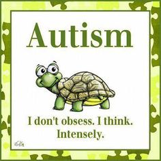 """""""Autism ~ I don't obsess. I think. Intensely."""""""