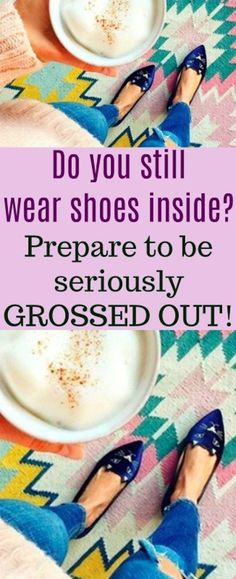 Do you still wear shoes inside? Prepare to be seriously GROSSED OUT! All sort of nasty things will come from outside. #study  #tips #home #health