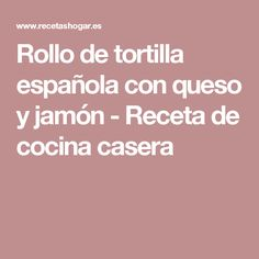 Rollo de tortilla española con queso y jamón - Receta de cocina casera