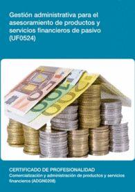UF0524: GESTIÓN ADMINISTRATIVA PARA EL ASESORAMIENTO DE PRODUCTOS Y SERVICIOS FINANCIEROS DE PASIVO