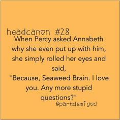 Any more stupid questions? - Annabeth