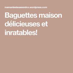 Baguettes maison délicieuses et inratables!