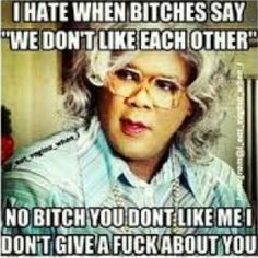 Madea Quotes, Bitch Quotes, Sassy Quotes, Badass Quotes, Qoutes, Fierce Quotes, Crush Quotes, Lol, I Dont Like You
