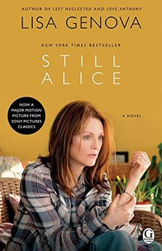 """Still Alice"" by Lisa Genova – an ""extraordinary New York Times bestselling novel"" – Now a major motion picture from Sony Pictures Classics starring Julianne Moore, Alec Baldwin, Kate Bosworth, and Kristen Stewart Alec Baldwin, Julianne Moore, Kate Bosworth, Kristen Stewart, Hunter Parrish, Maria Shriver, James Brown, Book Club Books, Books To Read"