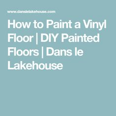 How to Paint a Vinyl Floor | DIY Painted Floors | Dans le Lakehouse