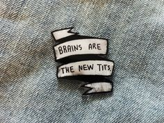 Feminist Sassy Saying Pin, tumblr phrase black and white banner quote, Brains are the new tits, funny feminism pins button buttons geeky by Ectogasm on Etsy
