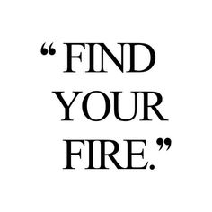 Find Your Fire   Self-Love Inspiration