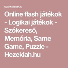 Online flash játékok - Logikai játékok - Szókereső, Memória, Same Game, Puzzle - Hezekiah.hu Brain Training, Samara, English Grammar, Math Games, Education, Learning, Children, Young Children, Boys