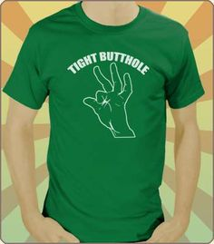 I can't even remember the last time I had a  tight butthole kinda night. (it's slang for rad or super) Watch Workaholics...you'll get it if you don't.  Tight Butthole T-Shirt
