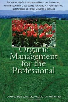Organic Management for the Professional: The Natural Way for Landscape Architects and Contractors, Commercial Growers, Golf Course Managers, Park ... Turf Managers, and Other Stewards of the Land by Howard Garrett http://www.amazon.com/dp/0292729219/ref=cm_sw_r_pi_dp_4gK8tb156FAD1