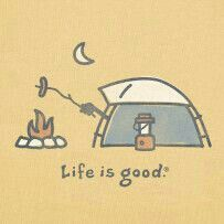 Life is Good - camping good!