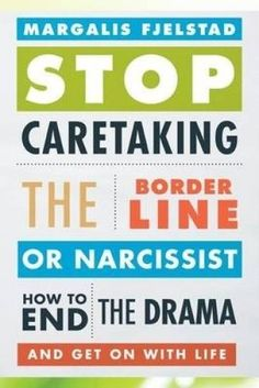 Stop-Caretaking-the-Borderline-or-Narcissist-How-to-End-the-Drama-and-Get-On-wi