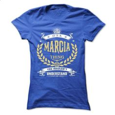 MARCIA . its a MARCIA Thing You Wouldnt Understand  - T - #off the shoulder sweatshirt #sweatshirt for women. GET YOURS => https://www.sunfrog.com/Names/MARCIA-its-a-MARCIA-Thing-You-Wouldnt-Understand--T-Shirt-Hoodie-Hoodies-YearName-Birthday-51155559-Ladies.html?68278