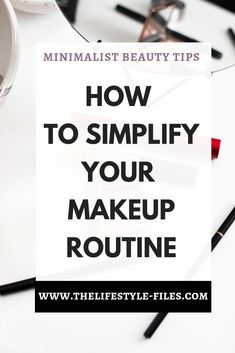 How to simplify your makeup routine /// decluttering / minimalism / organizing / minimalist lifestyle / makeup / beauty tips / capsule collection / simplify your life