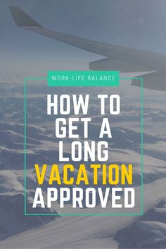 Work-Life Balance: Are 1-week vacations the norm at your job? Get a 2-3 week vacation approved with these tips and travel farther.