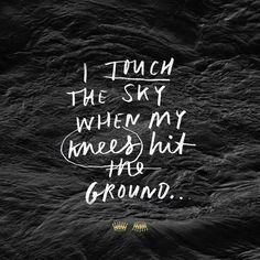 I touch the sky---when my knees hit the ground