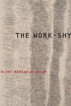 The Work-Shy | BLUNT RESEARCH GROUP, available October 2016.
