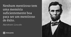 Nenhum mentiroso tem uma memória suficientemente boa para ser um mentiroso de êxito. — Abraham Lincoln